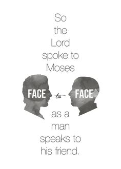 typographicverses: Exodus - So the Lord spoke to Moses face to face, as a man speaks to his friend. Designed by Autumn E. Book Of Exodus, Cool Words, Wise Words, Christian Quotes, Bible Verses, Scripture Mastery, Scriptures, Word Of God, Spirituality