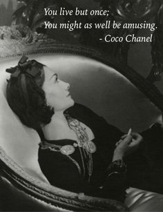 Keep you head, heels, and standards high....Coco Chanel