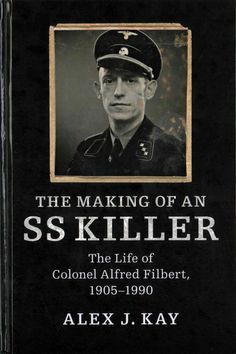 The Making of an Ss Killer: The Life of Colonel Alfred Filbert