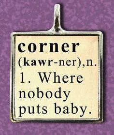 Amazing definition of 'corner' perfect for the fan of the hit movie Dirty Dancing. No body puts Baby in a corner. I love Dirty Dancing! Funny Good Morning Quotes, Funny Quotes For Kids, Funny Girl Quotes, Funny Jokes To Tell, Super Funny Quotes, Funny Quotes About Life, You Funny, Hilarious, Dance Quotes