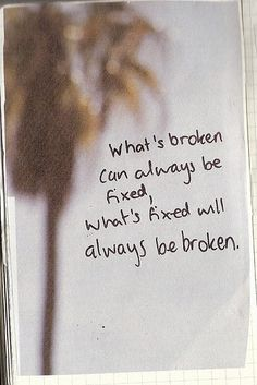 What's broken can always be fixed, what's fixed can always be broken.