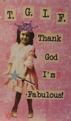 Thank God I'm Fabulous. #TGIF