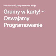 Gramy w karty! ~ Oswajamy Programowanie Stem Classes, Education, Diet, Projects, Onderwijs, Learning