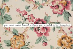 you are more lovely than you could ever imagine.