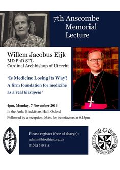 7th Anscombe Memorial Lecture Lecture Seven  H.E. Cardinal Willem Jacobus Eijk, Archbishop of Utrecht  'Is Medicine Losing its Way?' A firm foundation for medicine as a real therapeia