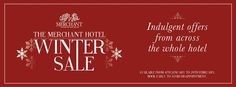 Chase away the January blues with a treat from the The Merchant Hotel's Winter Sale.