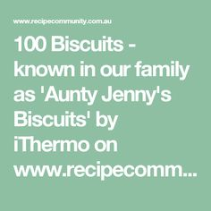 100 Biscuits - known in our family as 'Aunty Jenny's Biscuits' by iThermo on www.recipecommunity.com.au