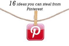 16 ideas you can steal from Pinterest....