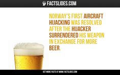 Norway's first aircraft hijacking was resolved after the hijacker surrendered his weapon in exchange for more beer. What The Fact, Fact Of The Day, The More You Know, Good To Know, Norway Facts, Wtf Fun Facts, Crazy Facts, Random Facts, Random Stuff