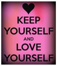 keep urself and love that
