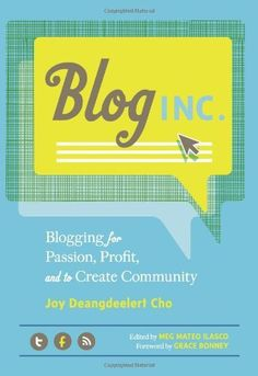 Blog, Inc.: Blogging for Passion, Profit, and to Create Community by Joy Deangdeelert Cho, http://www.amazon.com/dp/1452107203/ref=cm_sw_r_pi_dp_PWCcqb0HE77KK
