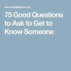 dating questions to get to know someone Essential get-to-know you questions you can rely on for every first date first dates are nerve-wrecking but they're a whole lot less nerve-wrecking if you're armed with the right questions to ask these first date questions will help you get to know the person sitting across from you at the dinner table faster than usual 118.