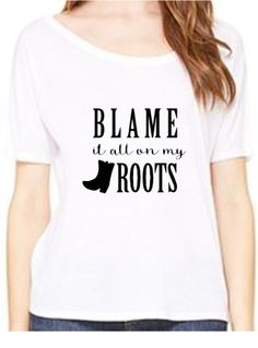 Blame it all on my roots slouch top, Customize Your Colors, S-2XL, Southern Shirt, slouch top, Country Shirt, Women's Apparel by RomanticSouthern on Etsy