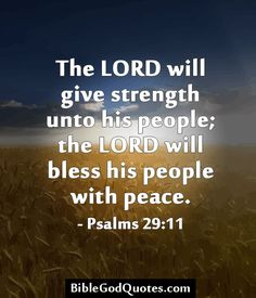 ✞ ✟ BibleGodQuotes.com ✟ ✞  The LORD will give strength unto his people; the LORD will bless his people with peace. - Psalms 29:11