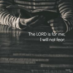 """What a great promise! """"The LORD is for me; I will not fear."""" Psalm 118:6a"""