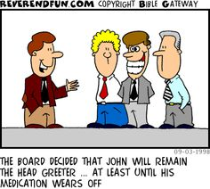 DESCRIPTION: Guy talking to church greeters ... one of which is smiling huge CAPTION: THE BOARD DECIDED THAT JOHN WILL REMAIN THE HEAD GREET...