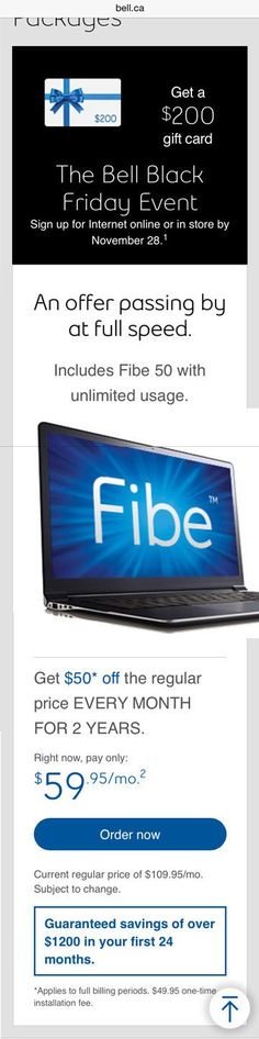 [Bell]$59.95 Bell Fibe 50Mb UNLIMITED for 24 months with a $200 gift card (Regularly 109.95/month) http://www.lavahotdeals.com/ca/cheap/bell59-95-bell-fibe-50mb-unlimited-24-months/144782?utm_source=pinterest&utm_medium=rss&utm_campaign=at_lavahotdeals