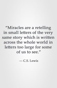 miracles are a retelling in small letters of the very same story CS Lewis Favorite Quotes, Best Quotes, Life Quotes, Quotes Quotes, Bible Verses Quotes, Lyric Quotes, Movie Quotes, Cool Words, Wise Words
