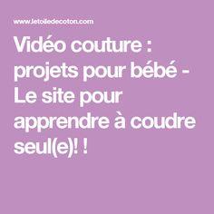 Vidéo couture : projets pour bébé - Le site pour apprendre à coudre seul(e)! !