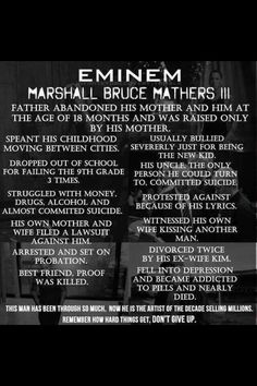 My main inspiration Been through it all and still doin great things Don't Let Others Bring You Down Love Eminem