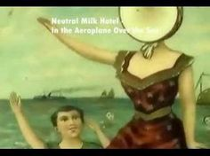 "Neutral Milk Hotel - In the Aeroplane Over the Sea  -""What a beautiful face  I have found in this place  That is circling all around the sun  What a beautiful dream  That could flash on the screen  In a blink of an eye and be gone from me  Soft and sweet  Let me hold it close and keep it here with me    And one day we will die  And our ashes will fly  From the aeroplane over the sea.."""