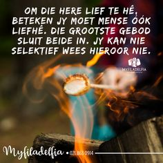 Om die Here lief te hê, beteken jy moet mense óók liefhê. Die grootste gebod sluit beide in. Afrikaans, Positive Thoughts, Ministry, Christianity, Truths, Insight, Om, Prayers, Spirituality