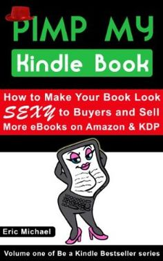 Pimp My Kindle Book: How to Make Your Book Look SEXY to Buyers and Sell More eBooks on Amazon and KDP (Be a Kindle Bestseller):Amazon:Kindle Store