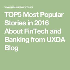TOP5 Most Popular Stories in 2016 About FinTech and Banking from UXDA Blog