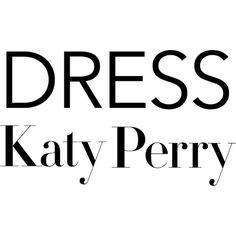 Dress Katy Perry text ❤ liked on Polyvore featuring text, phrase, quotes and saying