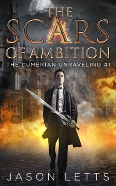 The Scars of Ambition (The Cumerian Unraveling #1) by Jason Letts, http://www.amazon.com/dp/B00DO9HMXC/ref=cm_sw_r_pi_dp_ZdJHtb1JX98RG