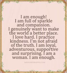 Repeat after me- I am enough!! Another amazing affirmation.