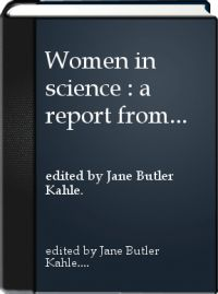Women in science : a report from the field / edited by Jane Butler Kahle