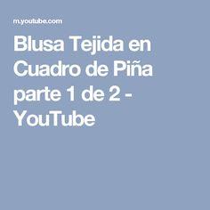 Blusa Tejida en Cuadro de Piña parte 1 de 2 - YouTube