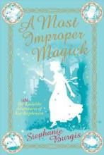 """A Most Improper Magick by Stephanie Burgis - """"I was twelve years of age when I chopped off my hair, dressed as a boy, and set off to save my family from impending ruin. I made it almost to the end of my front garden...""""  Magic may be the greatest scandal in Regency England. But that's not going to stop Kat Stephenson when there are highwaymen to foil, sinister aristocrats to defeat...and true loves to capture for her two older sisters."""