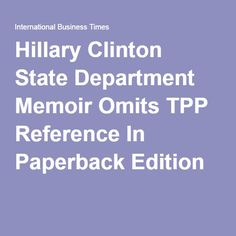 Hillary Clinton State Department Memoir Omits TPP Reference In Paperback Edition