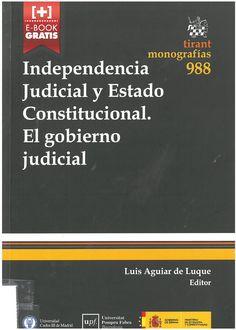Independencia judicial y Estado constitucional: el gobierno judicial: Independencia judicial y Estado constitucional: el gobierno judicial. Valencia : Tirant lo Blanch, 2016, 249 p.