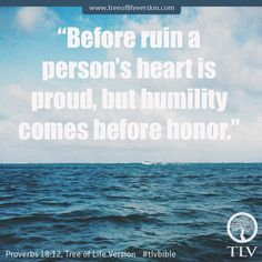 """""""... but humility comes before honor."""" Proverbs 18:12, Tree of Life Version #tlvbible #verseoftheday"""