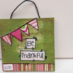 """Little Sign """"Be Thankful"""""""