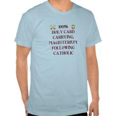 100% Holy Card Carrying, #Magisterium Following Catholic! #shirts...#Catholic #Christian #religious #religion #clothing #forsale #RoseSantuciSofranko #Artist4God #ChristmasGifts #presents #designer #customizable #fashion
