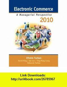 Electronic Commerce 2010 A Managerial Perspective (9780136100362) Efraim Turban, Jae K. Lee, David King, Ting Peng Liang, Deborrah Turban , ISBN-10: 0136100368  , ISBN-13: 978-0136100362 ,  , tutorials , pdf , ebook , torrent , downloads , rapidshare , filesonic , hotfile , megaupload , fileserve