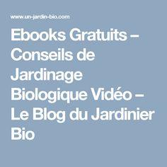 Ebooks Gratuits – Conseils de Jardinage Biologique Vidéo – Le Blog du Jardinier Bio