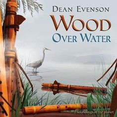 Dean Evenson: Wood Over Water (Relaxing music on Pandora)