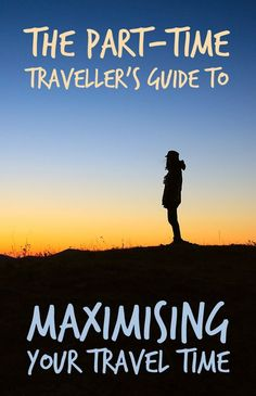 Top tips for part-time travellers to hep you make the most of your annual leave and maximise your travel time.