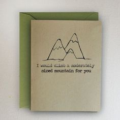 Outside: I Would Climb A Moderately Sized Mountain For You Inside: Blank Card and Envelope Color: Paper Bag (Card) Please Select Envelope Color (See picture for envelope color options) Envelope Size: A2 Card Size: 4 1/4 X 5 1/2