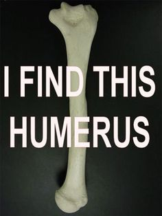 This joke is very humerus! Oh god I'm clearly a medical nerd