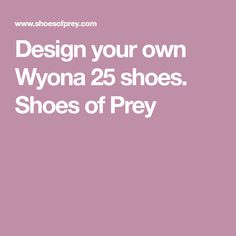Design your own Wyona 25 shoes. Shoes of Prey
