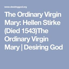 The Ordinary Virgin Mary: Hellen Stirke (Died 1543)The Ordinary Virgin Mary | Desiring God