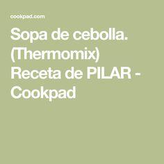Sopa de cebolla. (Thermomix) Receta de PILAR - Cookpad