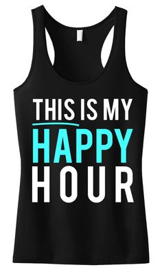 This Is My Happy Hour #Workout #Tank -- By #NobullWomanApparel, ON SALE for only $22.49! Click here to buy http://nobullwoman-apparel.com/collections/fitness-tanks-workout-shirts/products/this-is-my-happy-hour-workout-tanktop