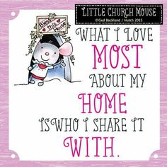 ❀ What I love Most about my Home is who I share it With...Little Church Mouse ❀